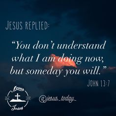 John 13 7, Jesus Today, I Am Done, Jesus Freak, Dont Understand, Christian Quotes, Me Quotes, Bible, God