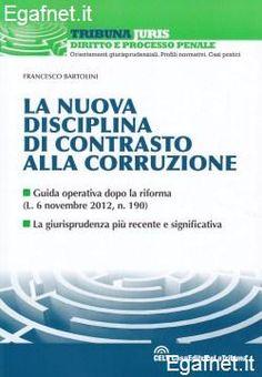 La nuova disciplina di contrasto alla corruzione : guida operativa dopo la riforma (L. 6 novembre 2012, n. 190) : la giurisprudenza più recente e significativa / Francesco Bartolini