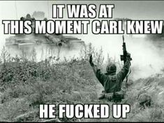 carlquote stfucarl dankmemes memelife military usarmy same Army Jokes, Military Jokes, Army Humor, Funny Jokes, Hilarious, Gaming Memes, Twisted Humor, Marines, Army Branches