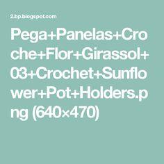 Pega+Panelas+Croche+Flor+Girassol+03+Crochet+Sunflower+Pot+Holders.png (640×470)
