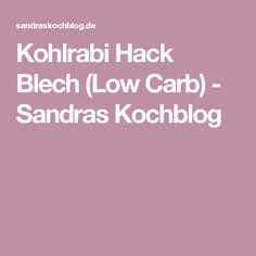 Kohlrabi Hack Blech (Low Carb) - Sandras Kochblog