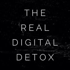 The real way to have a digital detox.