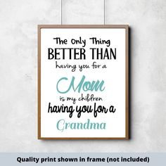 The only thing better than Mom/Grandma quality print Mom And Grandma, Grandma Gifts, Good Boy Quotes, Make Your Own Sign, Signs For Mom, Cute Wall Decor, Scripture Signs, Inspirational Signs, Painted Wood Signs