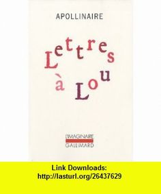 Lettres a Lou (French Edition) (9782070128648) Guillaume Apollinaire , ISBN-10: 2070128644  , ISBN-13: 978-2070128648 ,  , tutorials , pdf , ebook , torrent , downloads , rapidshare , filesonic , hotfile , megaupload , fileserve