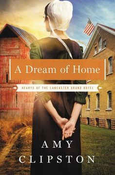 A Dream of Home (Hearts of Lancaster Grand Hotel 3) by Amy Clipston