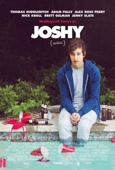 """Joshy (2016) tagline: """"Wedding's off. Party's on."""" directed by: Jeff Baena starring: Thomas Middleditch, Adam Pally, Alex Ross Perry, Nick Kroll"""