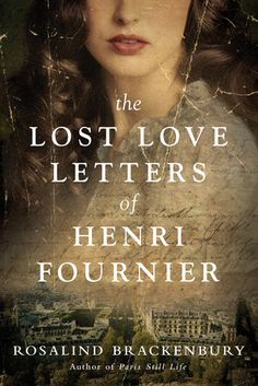 Historical Fiction 2018. The Lost Love Letters of Henri Fournier by Rosalind Brackenbury. Seb Fowler has arrived in Paris to research his literary idol, Henri Fournier. It begins with an interview granted by a woman whose affair with the celebrated writer trails back to World War I. The enchanting Pauline is fragile, but her memories are alive—those of an illicit passion, of the chances she took and never regretted, and of the twists of fate that defined her unforgettable love story. Through…