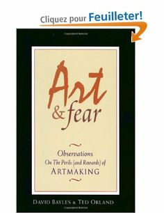 Art & Fear: Observations on the Perils And Rewards of Artmaking: Amazon.fr: David Bayles, Ted Orland: Livres anglais et étrangers