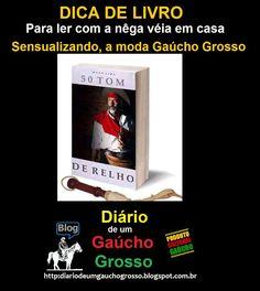 Diário de um Gaúcho Grosso: DICA DE LIVRO DO GAÚCHO GROSSO....AMOR A MODA GAÚC...