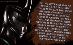 """Submission: """"Tell me, lover, have you ever attempted to please three lovers at the same time? Taking one inside your sinful little mouth, another between the rounds of your backside, and a third lying. Loki Marvel, Marvel Films, Loki Thor, Loki Laufeyson, Loki Avengers, Thomas William Hiddleston, Tom Hiddleston Loki, Loki Whispers, Baby Loki"""