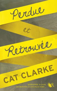 Perdue et Retrouvée, Cat CLARKE, Ed. Robert Laffont, Collection R