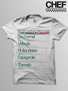 """Five Mother Sauces shirt / this would be fun if you just did that """"Bechamel & Veloute & Hollandaise & Espagnole & Tomato"""" style"""