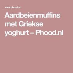 Aardbeienmuffins met Griekse yoghurt – Phood.nl
