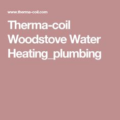 Therma-coil Woodstove Water Heating_plumbing