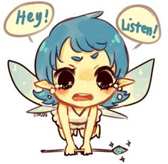 Hey! Listen! - it's really hard to be annoyed by her like this!