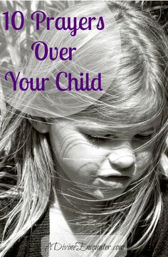 ❥ Insightful post offers 10 prayers for your child's salvation, as well as other lost loved ones. Includes Scripture references and inspiring descriptions. (I Tim 2:4) http://adivineencounter.com/10-prayers-for-your-child