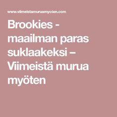 Brookies - maailman paras suklaakeksi – Viimeistä murua myöten