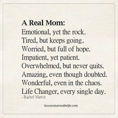 A real mom. - Lessons Learned in Life Mommy Quotes, Me Quotes, Strong Mom Quotes, Tired Mom Quotes, Quotes About Family, Mom And Baby Quotes, Child Quotes, Truth Quotes, Great Quotes