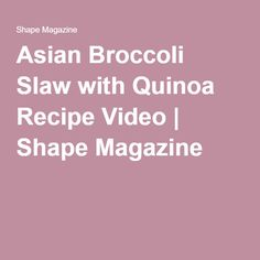Asian Broccoli Slaw with Quinoa Recipe Video | Shape Magazine