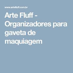Arte Fluff - Organizadores para gaveta de maquiagem