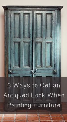 Upcycling ~ Tips To Refinishing Furniture  ~ 3 Ways to Get an Antiqued Look When Painting Furniture