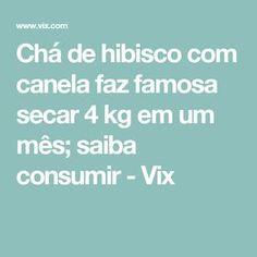Chá de hibisco com canela faz famosa secar 4 kg em um mês; saiba consumir - Vix