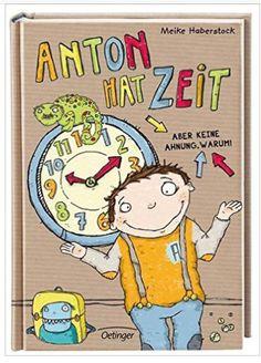 """""""Anton hat Zeit"""" 1. Band (2. Band Nur Mut, Anton)  von Meine Haberstock aus dem Oetinger Verlag. Lustiges Vorlesebuch ab 6 Jahren"""