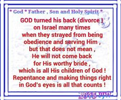GOD turned his back (divorce ) on Israel many times when they strayed from being obedience and serving Him , but that does not mean , He will not come back for His worthy bride , which is all His children of God ! Repentance and making things right in God's eyes is all that counts !