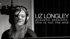 """""""This Is Not The End"""" - Liz Longley Acoustic Sessions"""