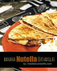 Banana Nutella Quesadillas - cinnamon sugar tortillas filled with Nutella and banana slices (or could add strawberries, or could make with peanut butter instead of nutella, or peanut butter plus chocolate chips...)