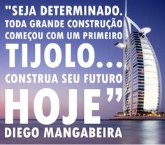 """""""Seja determinado. Toda grande construção começou com um primeiro tijolo. Construa seu futuro hoje"""" - Diego Mangabeira - http://www.diegomangabeira.com/"""