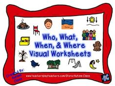 """Includes basic worksheets to help students master and differentiate between """"who,"""" """"what,"""" """"when,"""" and """"where"""" using visuals to enhance understanding. These worksheets are great for students with autism and other disabilities or for young learners. Great assessment tool as well!"""
