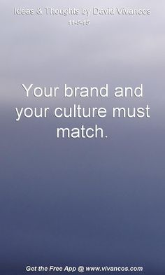 Your brand and your culture must match. [November 5th 2015] https://www.youtube.com/watch?v=DoB3GuGAUF4