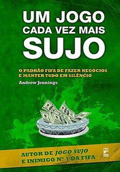 """O livro """"Um Jogo Cada Vez Mais Sujo"""". Livro sobre a FIFA, começa a ser vendido e pode ser proibido. Corra!"""