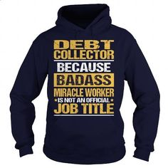 Awesome Tee For Debt Collector - #shirts for men #red sweatshirt. I WANT THIS => https://www.sunfrog.com/LifeStyle/Awesome-Tee-For-Debt-Collector-93842827-Navy-Blue-Hoodie.html?60505