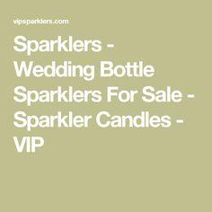 Sparklers - Wedding Bottle Sparklers For Sale - Sparkler Candles - VIP
