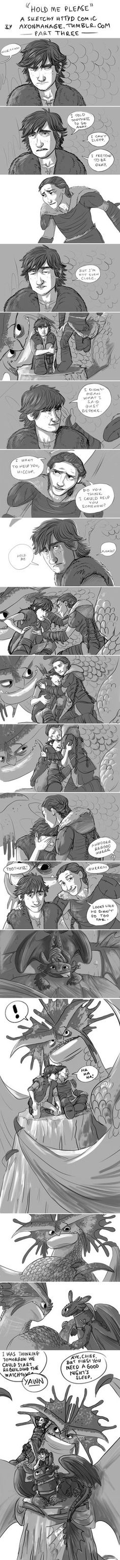 Hold Me Please - a sketch-y HTTYD comic-part three by axondrive  Ugh-- he describes my entire life in this one-- 'cept I don't have a friend that'll cuddle me.