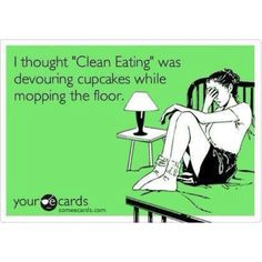 """I thought Clean Eating was devouring cupcakes while mopping the floor!"" haha@Jessica Beecham, @Esther  Elmer"