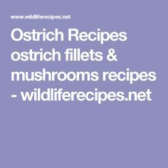 Ostrich Recipes ostrich fillets & mushrooms recipes - wildliferecipes.net