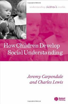 How Children Develop Social Understanding (Understanding Children's Worlds) by Jeremy Carpendale. Classmark H.2.261. Check availability on LibrarySearch http://search.lib.cam.ac.uk/