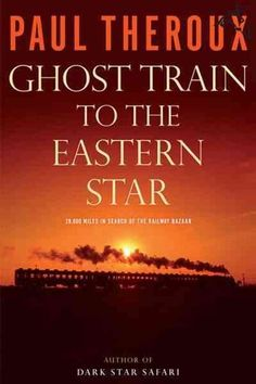 'Ghost Train to the Eastern Star' by Paul Theroux