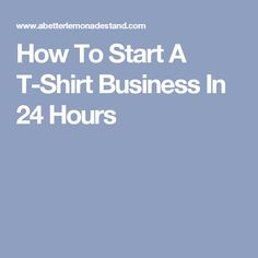 How To Start A T-Shirt Business In 24 Hours