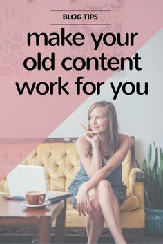 How to make your old blog content work for you // tips for bloggers