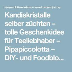 Kandiskristalle selber züchten – tolle Geschenkidee für Teeliebhaber – Pipapiccolotta – DIY- und Foodblog aus Leipzig