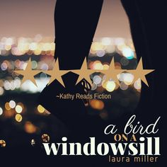 Quotes About Birds A Bird On A Windowsilllaura Millercontemporary Romanceamazon .