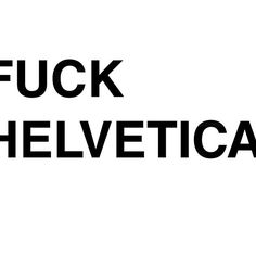 Fuck Helvetica