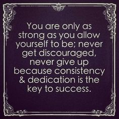 """""""You are only as strong as you allow yourself to be. Never get discouraged, never give up because consistency & dedication is the key to success."""" #loyalty #quote"""