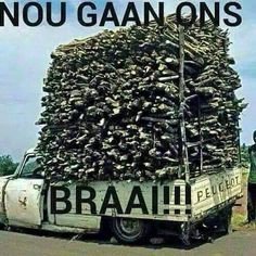 This is getting ready for the weekends braai African Jokes, I Am An African, Afrikaanse Quotes, Holiday Places, Kruger National Park, My Land, Funny Photos, South Africa, City Photo