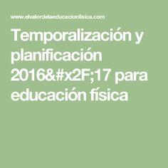 Temporalización y planificación 2016/17 para educación física Pe Class, Health Fitness, Math Equations, Libros, Games, Health And Fitness, Gymnastics