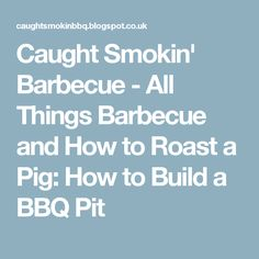 Caught Smokin' Barbecue - All Things Barbecue and How to Roast a Pig: How to Build a BBQ Pit